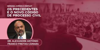 """""""Os Precedentes e o Novo Código de Processo Civil"""" é tema de palestra da Semana Jurídica UNIFAAT"""